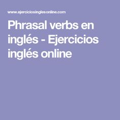 Phrasal verbs en inglés - Ejercicios inglés online