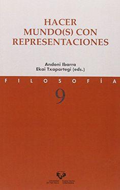 Hacer mundo(s) con representaciones / Andoni Ibarra, Ekai Txapartegi (eds.)..  -- Bilbao : Universidad del País Vasco, 2016.