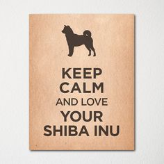 Keep Calm and Love Your Shiba Inu  8x10 Fine Art by LetsKeepCalm, $10.00