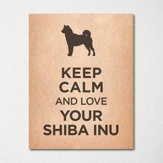 Keep Calm and Love Your Shiba Inu  8x10 Fine Art by LetsKeepCalm, $10.00