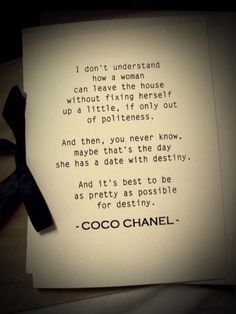 I couldn't agree more Coco Chanel!