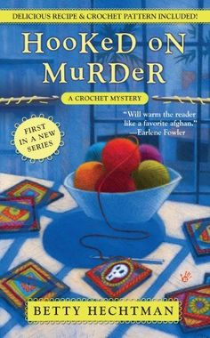Hooked on Murder (A Crochet Mystery) by Betty Hechtman, http://www.amazon.com/dp/B0015DTVH4/ref=cm_sw_r_pi_dp_Van9qb1040F5N