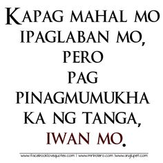 Tagalog Love Quotes and more love quotes for you. Best source of love quotes in Tagalog. Please share and Like. Filipino Funny, Filipino Quotes, Pinoy Quotes, Tagalog Love Quotes, Tagalog Quotes Patama, Tagalog Quotes Hugot Funny, Hugot Lines Tagalog Funny, Hurt Quotes, Words Quotes
