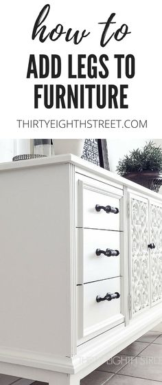 Learn How To Add Furniture Legs To Furniture! Give Your Old Furniture Some Style and Height By Adding Furniture Feet Easily! LOTS of furniture makeovers and FREE furniture tutorials to update your furniture! #thirtyeighthstreet