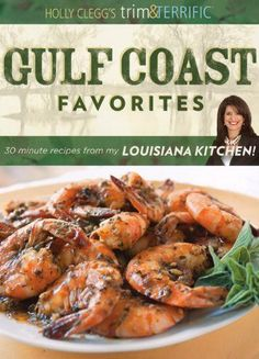 Holly Clegg's trim&TERRIFIC Gulf Coast Favorites-30 Minute Recipes  from my Louisiana Kuchen-best of the south!  Use DISCOUNT CODE TRIM25 for 25% off!!! All your #Louisiana favorite recipes from #gumbo, #etouffee, #bread pudding....all trim & terrific with nutritional information.  #southern #recipes can be simple & healthier with this great Louisiana cookbook.
