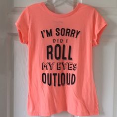 "Cute Tee ""I'M SORRY DID I ROLL MY EYES OUTLOUD"" Cute Tee ""I'M SORRY DID I ROLL MY EYES OUTLOUD"" New ~Color:  Neon Orange~Smoke FREE Home~ Cute Tee Tops Tees - Short Sleeve"