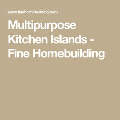 Multipurpose Kitchen Islands - Fine Homebuilding