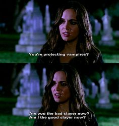 """""""You're protecting vampires? Are you the bad slayer now? Am I the good slayer now?"""""""
