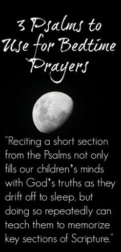 3 Psalms to Use for Bedtime Prayers Psalms fill our children's minds with God's truths as they drift off to sleep.