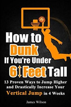 How to Dunk if You& Under 6 Feet Tall - 13 Proven Ways to Jump Higher and Drastically Increase Your Vertical Jump in 4 Weeks (Vertical Jump Training Program) by James Wilson Basketball Tricks, Basketball Workouts, Basketball Skills, Basketball Court, Basketball Positions, Basketball Systems, Basketball Practice, Volleyball Drills, Handball
