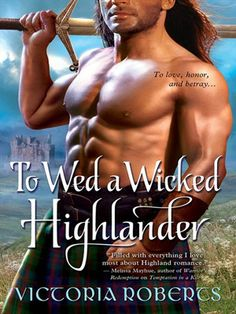 To Wed A Wicked Highlander - Bad Boys Highland Series # 3 - By Victoria Roberts