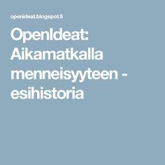 OpenIdeat: Aikamatkalla menneisyyteen - esihistoria