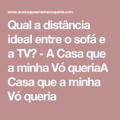 Qual a distância ideal entre o sofá e a TV?  - A Casa que a minha Vó queriaA Casa que a minha Vó queria