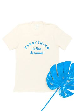 Everything is fine & normal! Except sometimes it's not. This tee is for  those of us that recognize that it's okay when things aren't okay...because  you can just say it is on your tee and laugh about it.   Printed on a very soft unisex tee.  Off-white to keep things classy. Ultramarine Bl