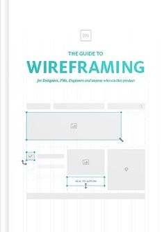 The Guide to Wireframing - For Designers, PMs, Engineers and Anyone Who Touches Product. Free E-book By UXPin