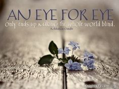 """""""An eye for an eye only ends up making the whole world blind."""" -Mahatma Gandhi inspirational quote desktop wallpaper (click to download)"""
