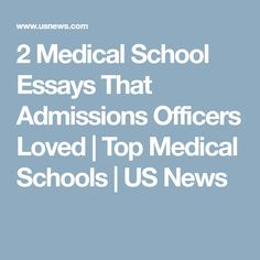 2 Medical School Essays That Admissions Officers Loved | Top Medical Schools | US News