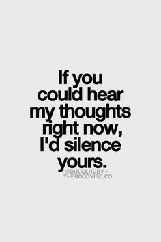 """If you could hear my thoughts right now, I'd silence yours."" - Dulce Ruby"