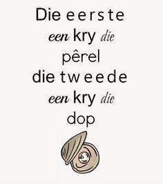 Afrikaanse Inspirerende Gedagtes & Wyshede: Die eerste een kry die perel die tweede een kry di... Text Messages, Annie, Favorite Quotes, Qoutes, Poems, Language, Classroom, Restaurant, Sayings