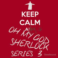 """""""Keep Calm a... OH MY GOD SHERLOCK SERIES 3"""" T-Shirts & Hoodies by Steelbound 