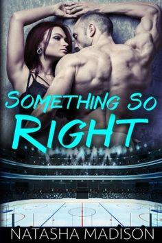Something So Right by Natasha Madison…Hot damn. Major naughty talk. Loved this book