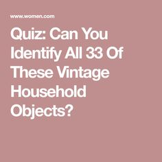 Quiz: Can You Identify All 33 Of These Vintage Household Objects?