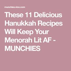 These 11 Delicious Hanukkah Recipes Will Keep Your Menorah Lit AF - MUNCHIES