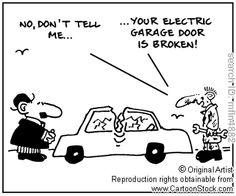 'No, don't tell me, your electric garage door is broken.'