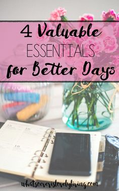 4 Valuable Mom Essentials for Better Days. What tools can help us in our every day? What 4 essentials get me going and keep me on track?