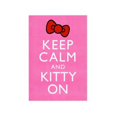 Keep Calm and Kitty On Poster Poster (£3.24) ❤ liked on Polyvore featuring home, home decor, wall art, keep calm wall art, cat wall art, cat home decor, le chat poster and hello kitty poster