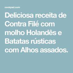 Deliciosa receita de Contra Filé com molho Holandês e Batatas rústicas com Alhos assados.