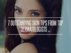 7 #Outstanding Skin Tips from Top Dermatologists ... → #Skincare #Wear