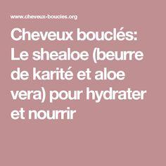 Cheveux bouclés: Le shealoe (beurre de karité et aloe vera) pour hydrater et nourrir