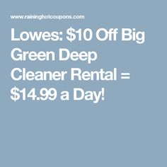 Lowes: $10 Off Big Green Deep Cleaner Rental U003d $14.99 A Day!