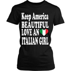 Show your pride to be Italian wearing Keep America Beautiful Love an Italian Girl. Check more Italian t-shirts. If you want a different color, style or have an idea for design contact us we will help Italian Life, Italian Girls, Italian Girl Problems, Girls Tees, Beautiful Love, Custom T, Cool Outfits, Tee Shirts, Graphic Sweatshirt
