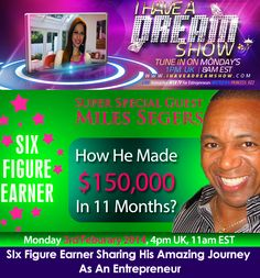 Remember to tune in at 4pm today 11 am est at http://ihaveadreamshow.com/ to catch Miles Segers with his amazing story of how he went from broke to making $150,000 in 11 months as online entrepreneur.  Don't miss!!