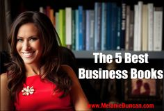 REPIN this and share this fabulous list of the 5 Best Business Books: http://www.melanieduncan.com/the-5-best-business-books/#