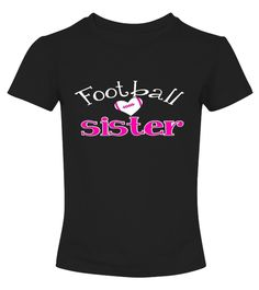 # FOOTBALL SISTER SHIRTS .  Special Offer not available anywhere else. Available in a variety of styles and colors.