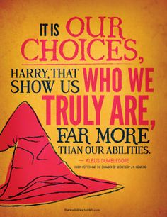 It is Our Choices, Harry, That Show Us Who We Truly Are, Far More Than Our Abilities. - Albus Dumbledore