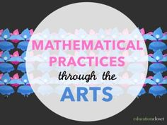 Creating Patterns: Mathematical Practices through the Arts
