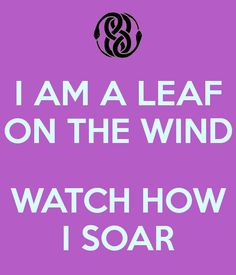 I AM A LEAF ON THE WIND WATCH HOW I SOAR - KEEP CALM AND CARRY ON Image Generator
