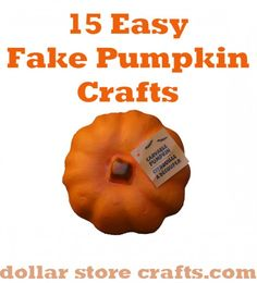 Dollar Store Craft - What to do with those foam pumpkins from the Dollar Store? 15 Easy Fake Pumpkin Crafts