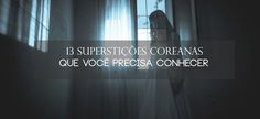 Conheça as superstições coreanas que matam, cegam e assombram