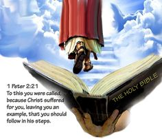 """1 Peter 2:21  """"For even hereunto were you called: because CHRIST also suffered for us, leaving us an example that we should follow His steps"""""""
