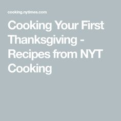Cooking Your First Thanksgiving - Recipes from NYT Cooking