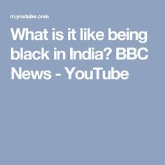 What is it like being black in India? BBC News - YouTube