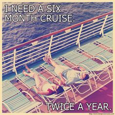 I need a six month cruise. Twice a year! http://www.bestpricecruises.com