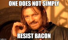 One Does Not Simply | ONE DOES NOT SIMPLY RESIST BACON | image tagged in memes,one does not simply | made w/ Imgflip meme maker