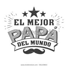 The Best Dad In The World - World S Best Dad - Spanish Language. Happy Fathers Day - Feliz Dia Del Padre - Quotes Stock Vector - Illustration of father, logo: 88317769 Happy Love Quotes, Happy Father Day Quotes, Happy Fathers Day, Dad In Spanish, Fathers Day In Spanish, I Love My Father, Diy Father's Day Gifts, Dad Day, Dad Quotes
