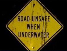 Road unsafe when underwater